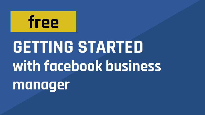 FREE Getting started with facebook business manager course